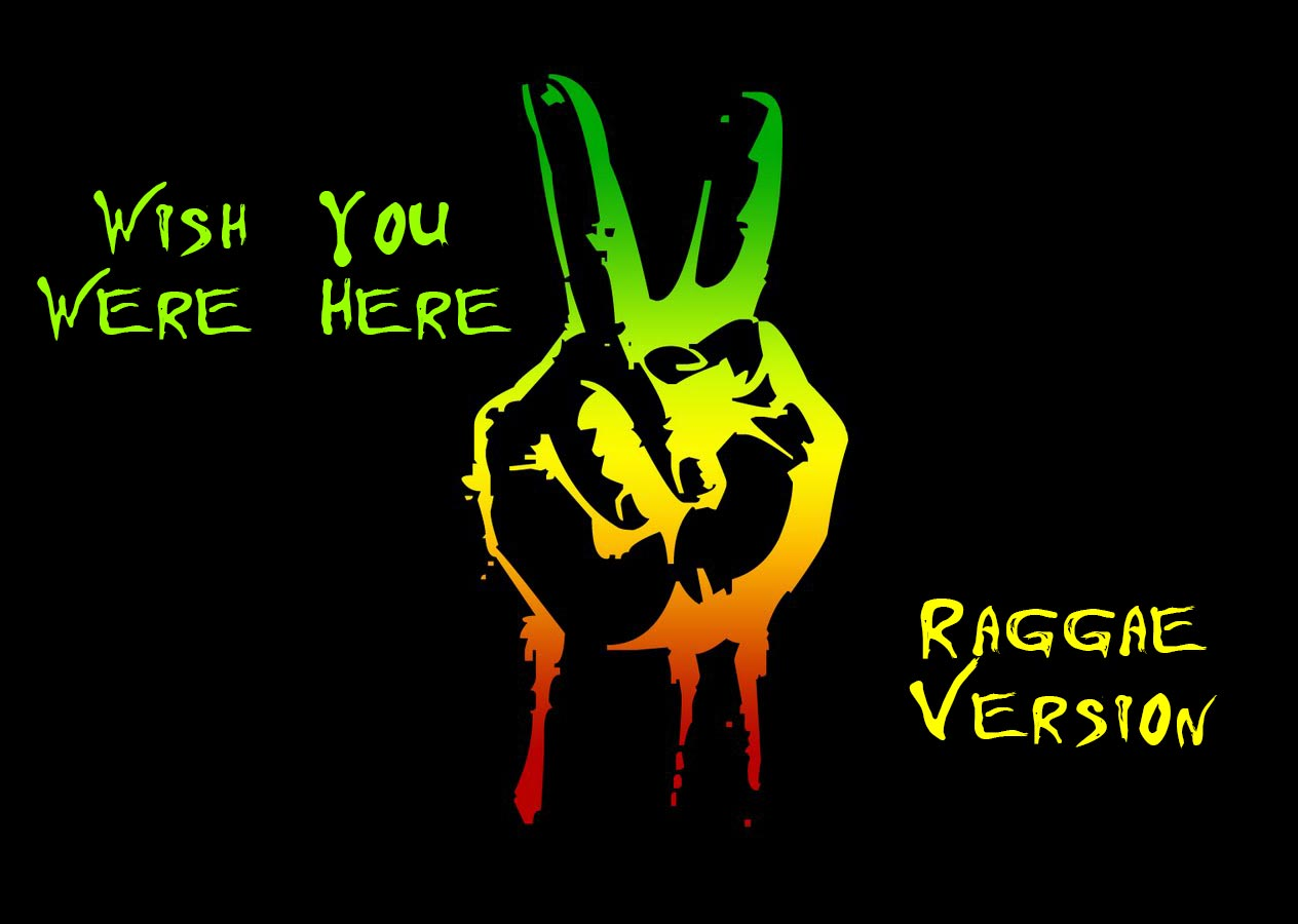 Wish You Were Here Reggae Version. Did You Ever Listen?